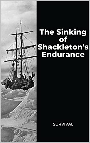 The Sinking of Shackleton's Endurance : Survival (English Edition)