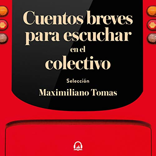 Cuentos breves para escuchar en el colectivo [Short Stories to Listen to In the Collective]  By  cover art
