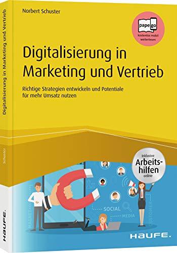Digitalisierung in Marketing und Vertrieb inkl. Arbeitshilfen online: Richtige Strategien entwickeln und Potentiale der Digitalisierung für mehr Umsatz nutzen