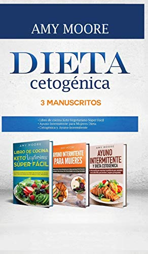 Dieta Cetogénica, 3 Manuscritos: 1-Libro de cocina Keto Vegetariano Súper Fácil 2-Ayuno...