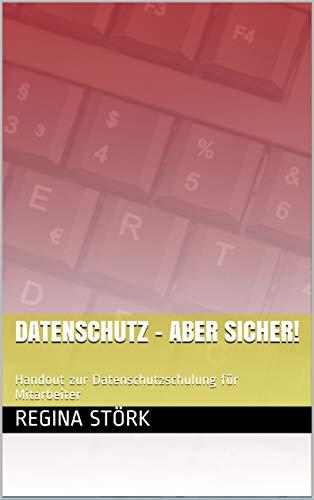 Datenschutz - Aber sicher!: Handout zur Datenschutzschulung für Mitarbeiter