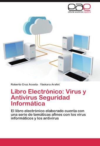 Libro Electrónico: Virus y Antivirus Seguridad Informática: El libro electrónico elaborado cuenta con una serie de temáticas afines con los virus ... Virus y AntiVirus Seguridad Informatica