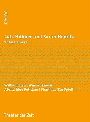 Theaterstücke: Willkommen   Wunschkinder   Abend über Potsdam   Phantom (Ein Spiel) (Dialog)