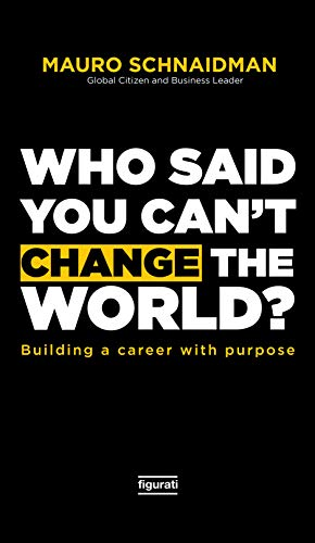 Who said you can't change the world?: Building a career with purpose (English Edition)