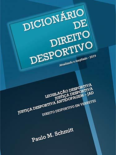 DICIONÁRIO DE DIREITO DESPORTIVO: Legislação Desportiva. Justiça Desportiva. Justiça Desportiva Antidopagem - JAD. Direito Desportivo em Verbetes.