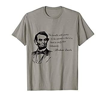 Funny Honest Abraham Lincoln Internet Quote T-Shirt