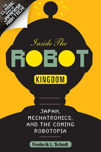 Inside the Robot Kingdom: Japan, Mechatronics, and the Coming Robotopia (English Edition)