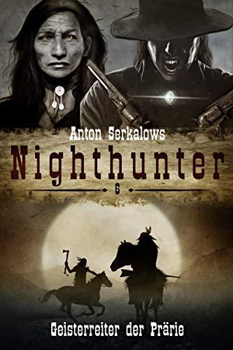 Nighthunter 6: Geisterreiter der Prärie: (Dark Fantasy–Horror–Western) (Anton Serkalows Nighthunter)
