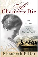 A Chance to Die: The Life and Legacy of Amy Carmichael (Paperback) - Common