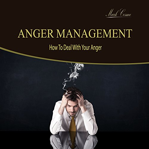 Anger Management: How to Deal with Your Anger audiobook cover art