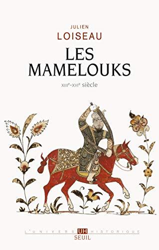 Les Mamelouks (XIIIe-XVIe siècle). Une expérience du pouvoir dans l'islam médiéval