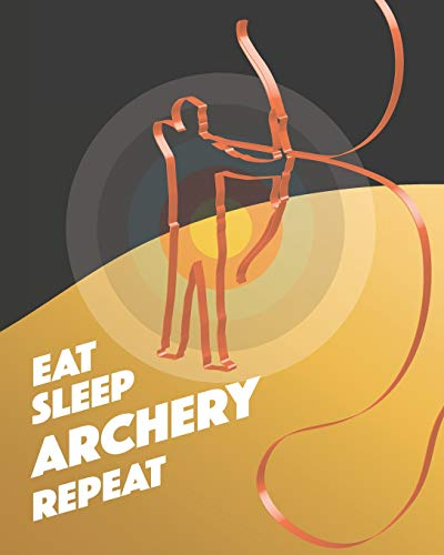 Eat Sleep Archery Repeat: - Lined Notebook, Diary, Track, Log Book & Journal - Gift for Target Archery and Arrow Shooting Fans (8