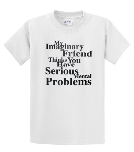 My Imaginary Friend Thinks You Have Serious Mental Problems-White-6Xl