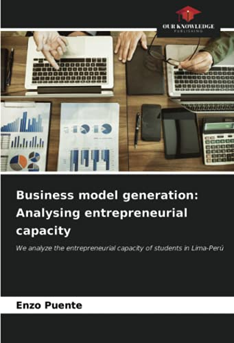 Business model generation: Analysing entrepreneurial capacity: We analyze the entrepreneurial capacity of students in Lima-Perú