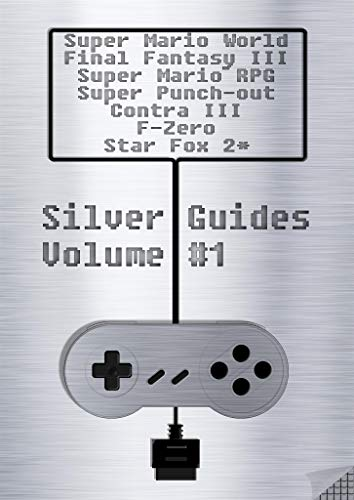 Silver Guides #1 incl. Super Mario World Final Fantasy III Super Mario RPG Legend of the Seven Stars Super Punch-Out !! Contra III The Alien Wars Star ... over 1700 quality pages (English Edition)