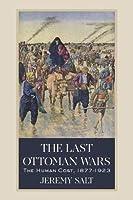 The Last Ottoman Wars: The Human Cost, 1877-1923