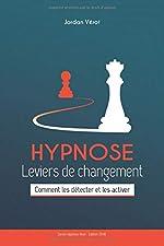 HYPNOSE Leviers de Changement - Comment les détecter et les activer de Jordan VEROT