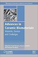 Advances in Ceramic Biomaterials: Materials, Devices and Challenges (Woodhead Publishing Series in Biomaterials)