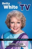 Betty White on TV: From Video Vanguard to Golden Girl (English Edition)