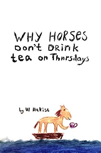 Why horses don't drink tea on Thursdays (English Edition)