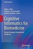 Cognitive Informatics for Biomedicine: Human Computer Interaction in Healthcare (Health Informatics)