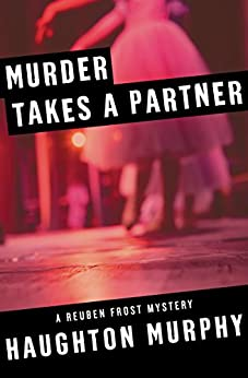 Murder Takes a Partner (The Reuben Frost Mysteries Book 2) by [Haughton Murphy]