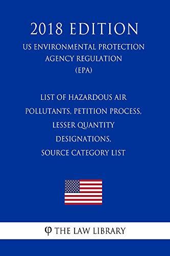List of Hazardous Air Pollutants, Petition Process, Lesser Quantity Designations, Source Category List (US Environmental Protection Agency Regulation) (EPA) (2018 Edition) (English Edition)