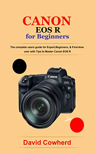 Canon EOS R for Beginners : The complete users guide for Expert, Beginners,