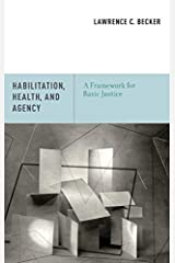Habilitation, Health, and Agency: A Framework for Basic Justice by Lawrence C. Becker (2012-07-17) Relié