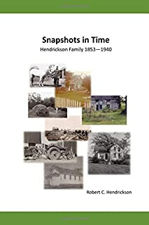 Snapshots in Time: Hendrickson Family 1853 - 1940