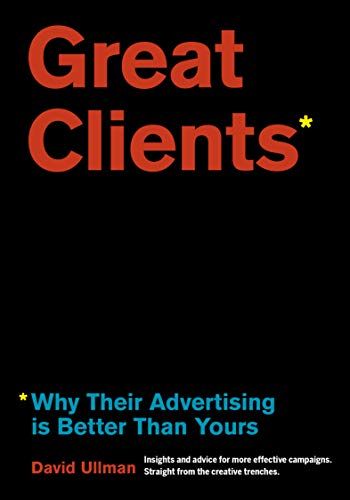 Great Clients: Why Their Advertising Is Better Than Yours (English Edition)