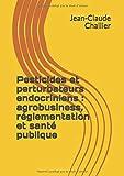 Pesticides et perturbateurs endocriniens : agrobusiness, réglementation et santé publique