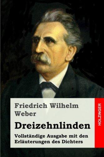 Dreizehnlinden: Vollständige Ausgabe mit den Erläuterungen des Dichters