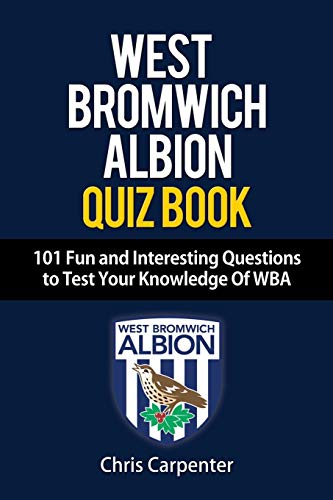 WEST BROMWICH ALBION QUIZ BOOK - 101 Fun and Interesting Questions to Test Your Knowledge Of WBA