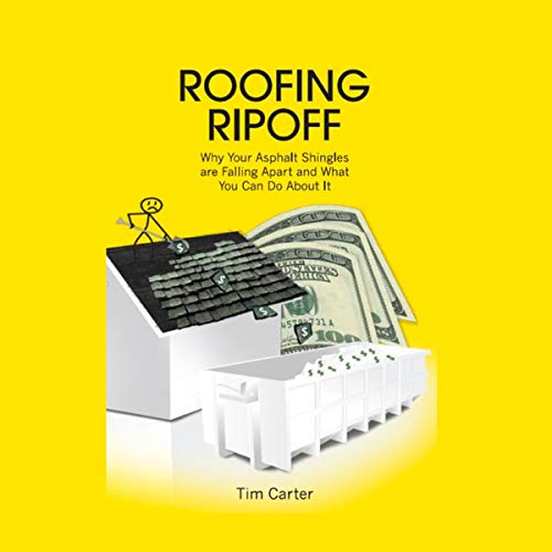 Roofing Ripoff: Why Your Asphalt Shingles are Falling Apart and What You Can Do About It cover art