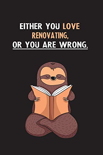 Either You Love Renovating, Or You Are Wrong.: Yearly Home Family Planner with Philoslothical Sloth Help