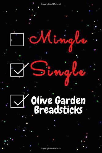 Mingle Single Olive Garden Breadsticks Journal Notebook: Funny Olive Garden Breadsticks Lovers Valentine's Day Journal Notebook. For Men ,Women ... Day and Olive Garden Breadsticks lovers