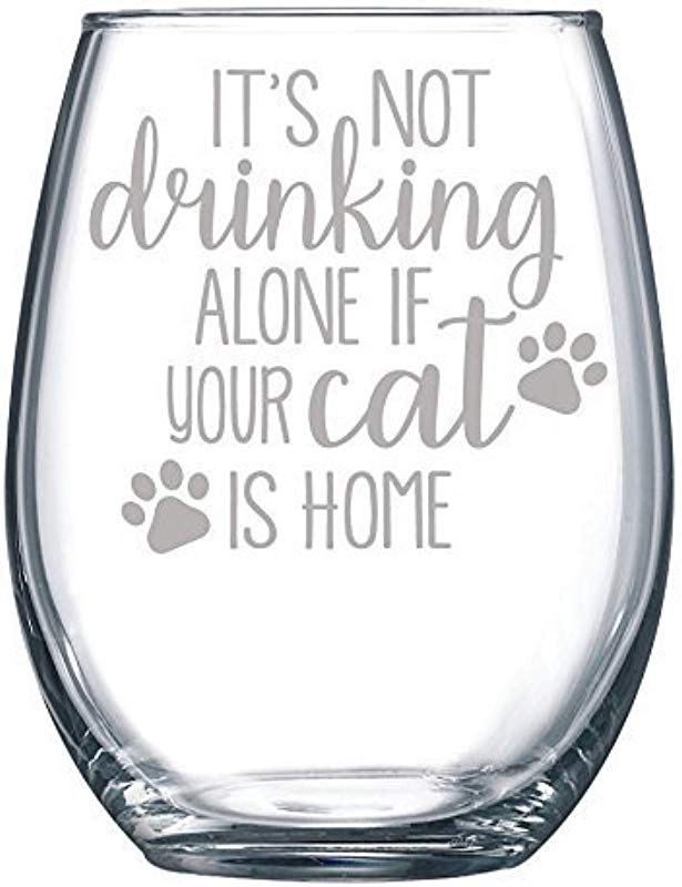 It S Not Drinking Alone If Your Cat Is Home Funny Gift Laser Etched Wine Glass Cursive 17 Oz