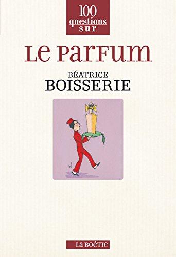 Le parfum (100 questions sur) (French Edition)