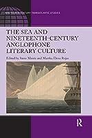The Sea and Nineteenth-Century Anglophone Literary Culture (Ashgate Nineteenth-Century Transatlantic Studies)
