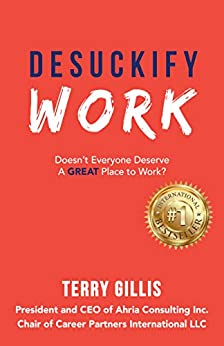 Desuckify Work: Doesn't Everyone Deserve a Great Place to Work? by [Terry Gillis]