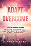 Adapt and Overcome: What Business Owners Need to Do to Keep Employees, Clients and Infrastructure Safe During a Time of Crisis