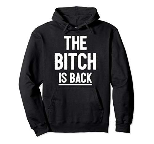 The Bitch Is Back Hoodie Sassy Quote Funny Hip-Hop Hoodie
