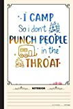 I Camp So I dont Punch People In The Throat Notebook: A Notebook, Journal Or Diary For Camper, Camping Lover - 6 x 9 inches, College Ruled Lined Paper, 120 Pages