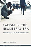 Racism in the Neoliberal Era (New Critical Viewpoints on Society)