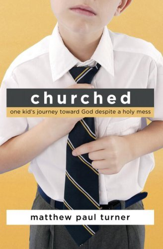 Churched: One Kids Journey Toward God Despite a Holy Mess (English Edition)
