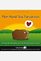 Mein Hund - Das Paradoxon: Eine liebevolle Abhandlung uber des Menschen besten Freund (German Edition) Hardcover