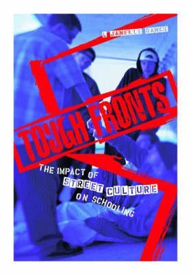 [(Tough Fronts : The Impact of Street Culture on Schooling)] [By (author) L. Janelle Dance] published on (September, 2002)