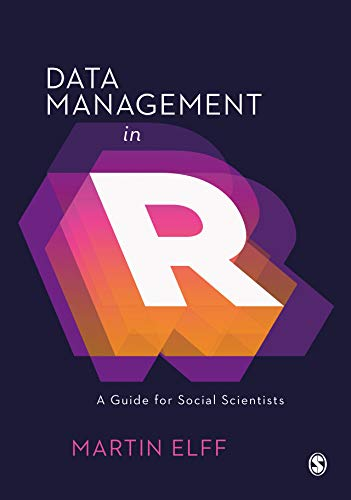 Data Management in R: A Guide for Social Scientists