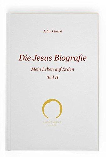 Die Jesus Biografie: Mein Leben auf Erden Teil II